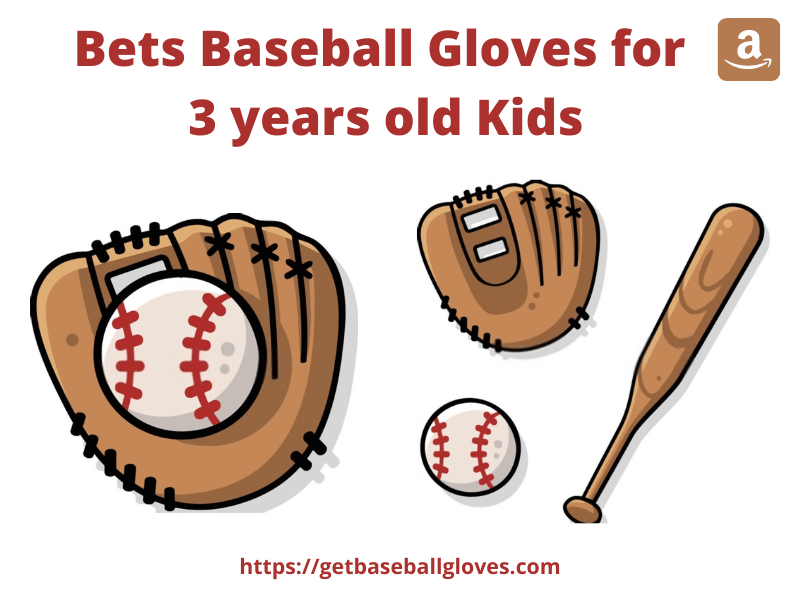 Bets Baseball Gloves for 3 years old Kids